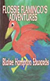 Flossie Flamingo's Adventures, Blaire Hampton Edwards, 0984632093