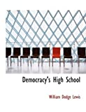 Democracy's High School, William Dodge Lewis, 0554708248