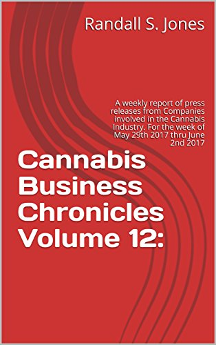 51L7IlbE2 L - Cannabis Business Chronicles Volume 12:: A weekly report of press releases from Companies involved in the Cannabis Industry. For the week of May 29th 2017 thru June 2nd 2017