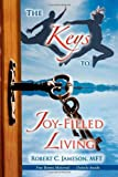 The Keys to Joy-Filled Living, Robert C. Jameson, 1600374670