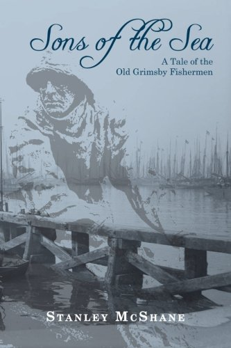Sons of the Sea: A Tale of the Old Grimsby Fishermen