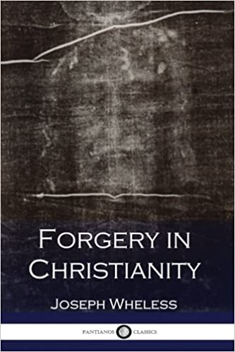 Forgery in Christianity: Joseph Wheless: 9781543109177