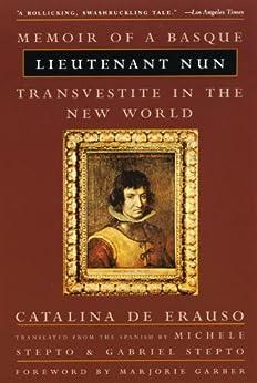 Lieutenant Nun: Memoir of a Basque Transvestite in the New World by [De Erauso, Catalina]