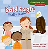 Is a Bald Eagle Really Bald? (Cloverleaf Books: Our American Symbols)