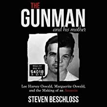 The Gunman and His Mother: Lee Harvey Oswald, Marguerite Oswald, and the Making of an Assassin Audiobook by Steven Beschloss Narrated by Stephen McLaughlin