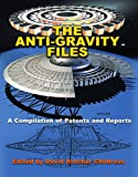 The Anti-Gravity Files: A Compilation of Patents and Reports (Lost Science)