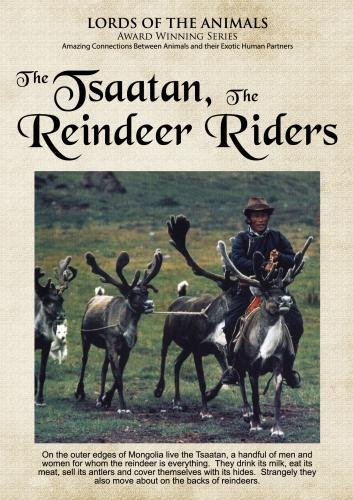 Lords of the Animals: The Tsaatan, The Reindeer Riders (Home - Use Animal