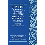 Justin: Epitome of The Philippic History of Pompeius Trogus: Volume I: Books 11-12: Alexander the Great