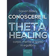Conoscere il Theta Healing: Corpo, mente e spirito in equilibrio (Italian Edition)
