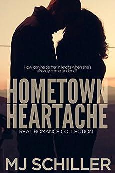 HOMETOWN HEARTACHE (REAL ROMANCE COLLECTION Book 5) by [Schiller, M.J.]