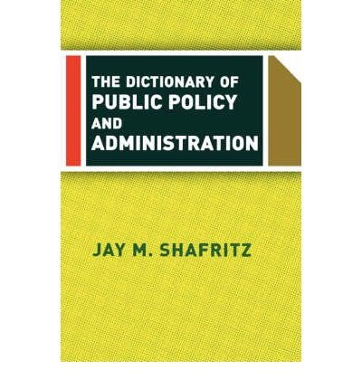 [ { THE DICTIONARY OF PUBLIC POLICY AND ADMINISTRATION } ] by Shafritz, Jay M, Jr. (AUTHOR) Aug-27-2004 [ Paperback ] pdf