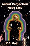 Astral Projection Made Easy, E. J. Gold, 0895561735