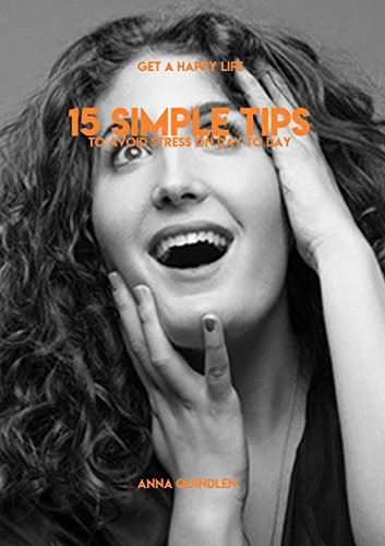 Download for free Get A Happy Life, 15 Simple Tips To Avoid Stress On Day To Day