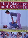 Thai Massage and Shiatsu, a Practical Course for Beginners and Advanced Levels (The Complete Illustrated Guide to)