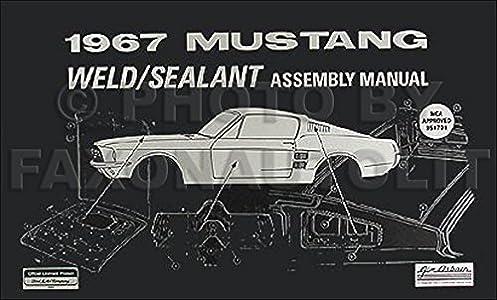 1967 mustang sheet metal weld sealant reprint assembly manual rh amazon com 1967 mustang assembly manual 1967 mustang interior assembly manual