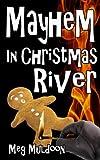 Mayhem in Christmas River: A Christmas Cozy Mystery (Christmas River Cozy, Book 2)