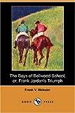 The Boys of Bellwood School; or, Frank Jordan's Triumph, Frank V. Webster, 1406583855