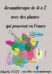 Aromathérapie de A à Z avec des plantes qui poussent en France