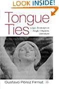 #7: Tongue Ties: Logo-Eroticism in Anglo-Hispanic Literature (New Directions in Latino American Cultures)