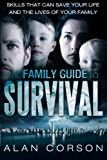 The Family Guide to Survival Skills That Can Save Your Life and the Lives of Your Family, Alan Corson, 1452572496