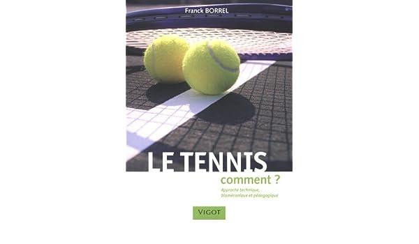 Le tennis : Comment ? Approche technique, biomécanique et pédagogique: Franck Borrel: 9782711421763: Amazon.com: Books