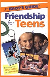The Complete Idiot's Guide(r) to Friendship for Teens