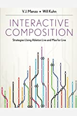 Interactive Composition: Strategies Using Ableton Live and Max for Live Paperback