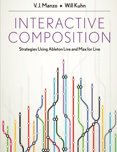 Interactive Composition: Strategies Using Ableton Live and Max for Live (Best Ableton Live 9 Tutorials)
