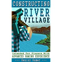 CONSTRUCTING RIVER VILLAGE (Intended For Players With Advanced Gaming Experience)