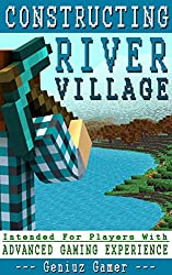 CONSTRUCTING RIVER VILLAGE (Intended For Players With Advanced Gaming Experience) (English Edition)