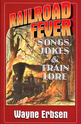 Railroad Fever: Songs, Jokes & Train Lore