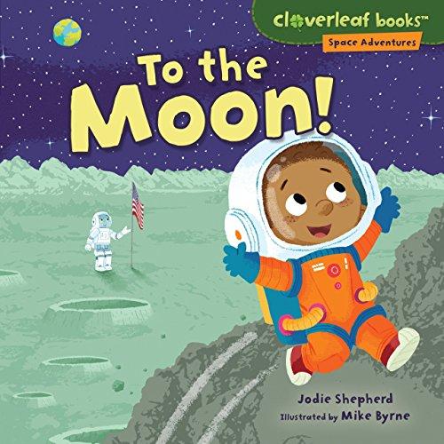 To the Moon! (Cloverleaf Books ™ — Space Adventures) (Lunar Leaf)