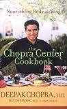 The Chopra Center Cookbook: Nourishing Body and Soul