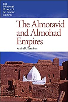 The Almoravid and Almohad Empires (The Edinburgh History of the Islamic Empires)
