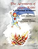 The Adventures of Super Keith!, Lorry MacPherson, 1609762681