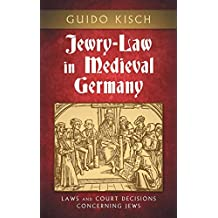 Jewry-Law in Medieval Germany: Laws and Court Decisions Concerning Jews (Texts and Studies (American Academy for Jewish Research), V. 3.)