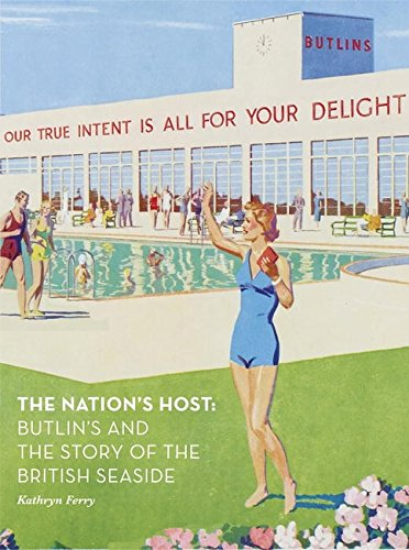 Read Online The Nation's Host: Butlin's and the Story of the British Seaside pdf