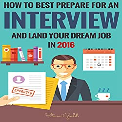 How to Best Prepare for an Interview and Land Your Dream Job in 2016!