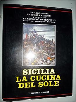 amazonit sicilia la cucina del sole volume ii eleonora consoli libri