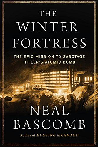The Winter Fortress: The Epic Mission to Sabotage Hitler's Atomic Bomb by [Bascomb, Neal]