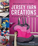 Jersey Yarn Creations: 20 Projects to Knit & Crochet