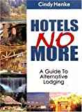 img - for Hotels No More!: A Guide to Alternative Lodging book / textbook / text book