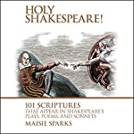 Holy Shakespeare!: 101 Scriptures That Appear in Shakespeare's Plays, Poems, and Sonnets | Maisie Sparks