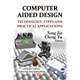 Computer Aided Design: Technology, Types, and Practical Applications