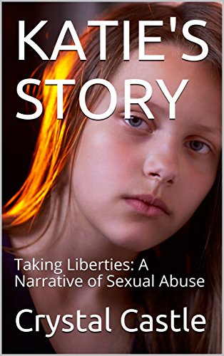 - KATIE'S STORY: Taking Liberties: A Narrative of Sexual Abuse