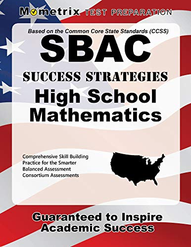 SBAC Success Strategies High School Mathematics Study Guide: SBAC Test Review for the Smarter Balanced Assessment Consortium Assessments (Preparing Students For Standardized Tests Strategies For Success)