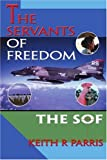 The Servants of Freedom, Keith Parris, 0595313493