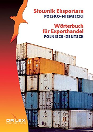 Wörterbuch für Exporthandel. Polnisch-Deutsch: Polsko-niemiecki słownik eksportera