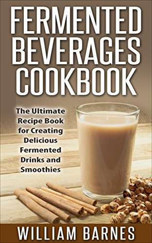 amazon com fermented beverages cookbook the ultimate recipe book