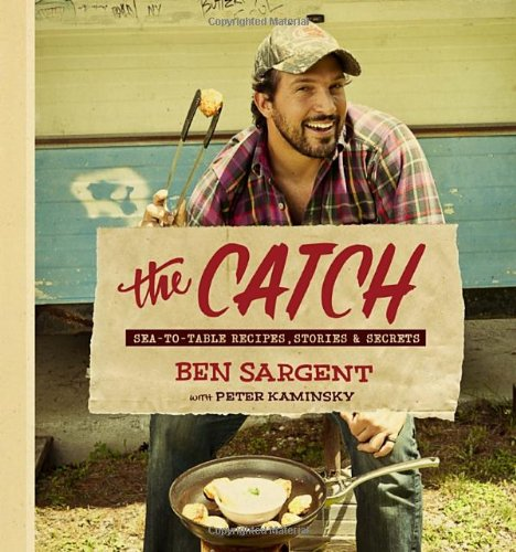 The Catch: Sea-to-Table Recipes, Stories & Secrets by Ben Sargent, Peter Kaminsky